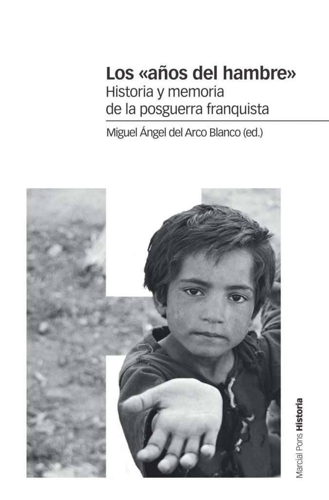 """Portada libro Los """"años del hambre"""". Historia y memoria de la posguerra franquista. Por Miguel Ángel del Arco Blanco,"""