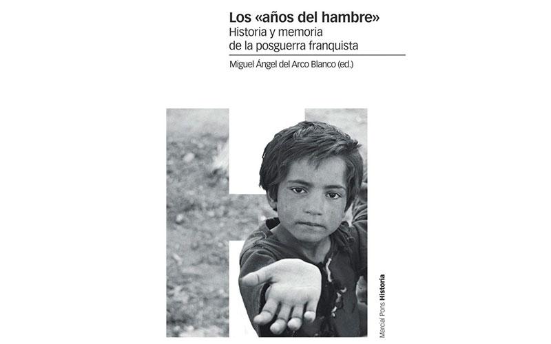"""Los """"años del hambre"""". Historia y memoria de la posguerra franquista"""